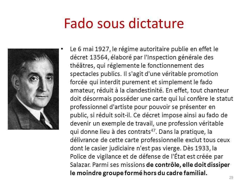 Fado sous dictature Le 6 mai 1927, le régime autoritaire publie en effet le décret 13564, élaboré par l Inspection générale des théâtres, qui réglemente le fonctionnement des spectacles publics.