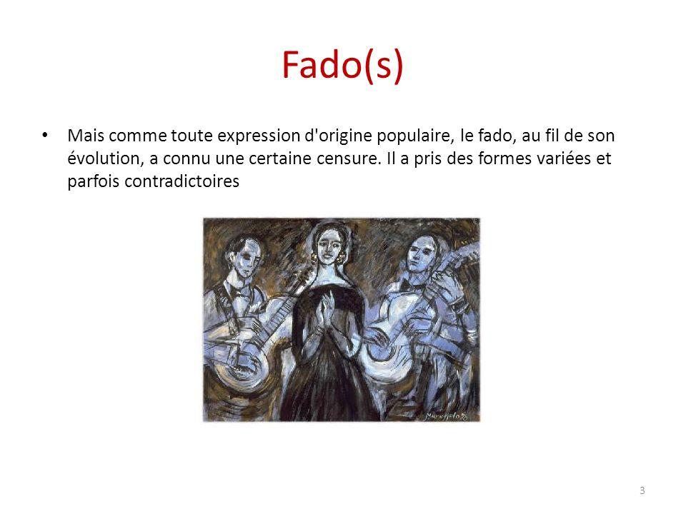 Fado(s) Mais comme toute expression d origine populaire, le fado, au fil de son évolution, a connu une certaine censure.