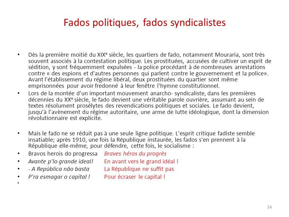 Fados politiques, fados syndicalistes Dès la première moitié du XIX e siècle, les quartiers de fado, notamment Mouraria, sont très souvent associés à la contestation politique.