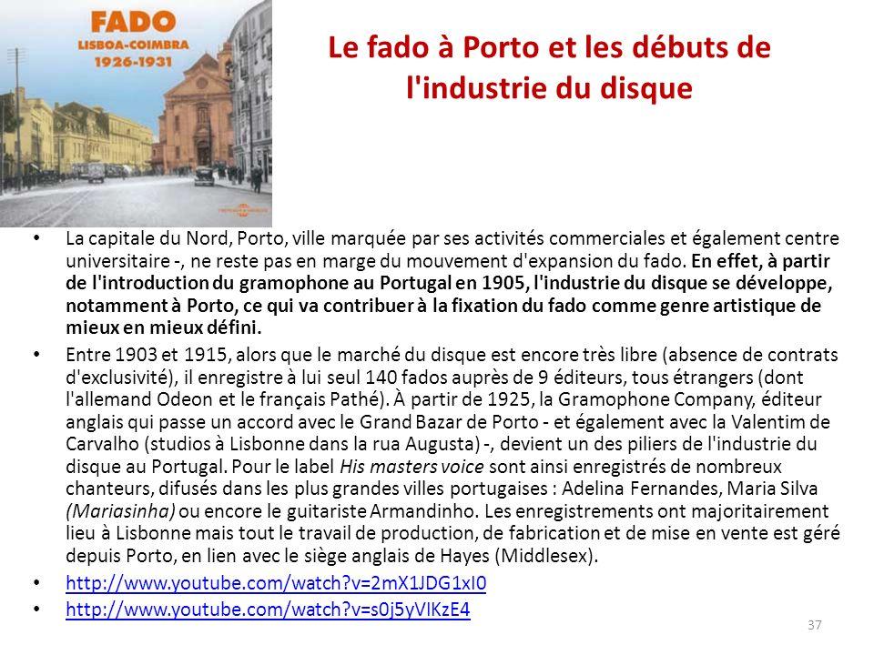 Le fado à Porto et les débuts de l industrie du disque La capitale du Nord, Porto, ville marquée par ses activités commerciales et également centre universitaire -, ne reste pas en marge du mouvement d expansion du fado.