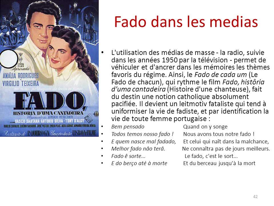 Fado dans les medias L utilisation des médias de masse - la radio, suivie dans les années 1950 par la télévision - permet de véhiculer et d ancrer dans les mémoires les thèmes favoris du régime.