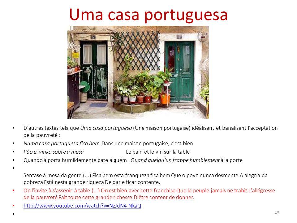Uma casa portuguesa D autres textes tels que Uma casa portuguesa (Une maison portugaise) idéalisent et banalisent l acceptation de la pauvreté : Numa casa portuguesa fica bemDans une maison portugaise, c est bien Pào e.