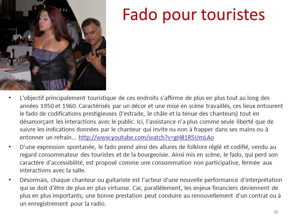 Fado pour touristes L objectif principalement touristique de ces endroits s affirme de plus en plus tout au long des années 1950 et 1960.
