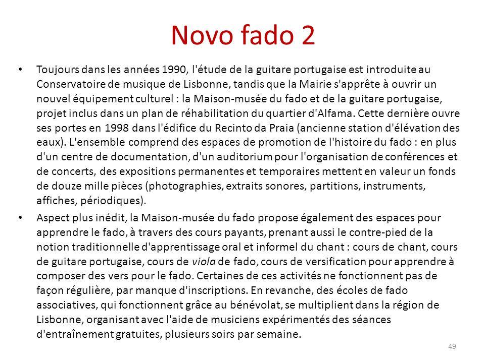 Novo fado 2 Toujours dans les années 1990, l étude de la guitare portugaise est introduite au Conservatoire de musique de Lisbonne, tandis que la Mairie s apprête à ouvrir un nouvel équipement culturel : la Maison-musée du fado et de la guitare portugaise, projet inclus dans un plan de réhabilitation du quartier d Alfama.