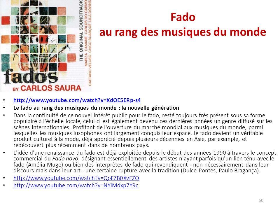 Fado au rang des musiques du monde http://www.youtube.com/watch v=XdOE5ERp-s4 Le fado au rang des musiques du monde : la nouvelle génération Dans la continuité de ce nouvel intérêt public pour le fado, resté toujours très présent sous sa forme populaire à l échelle locale, celui-ci est également devenu ces dernières années un genre diffusé sur les scènes internationales.