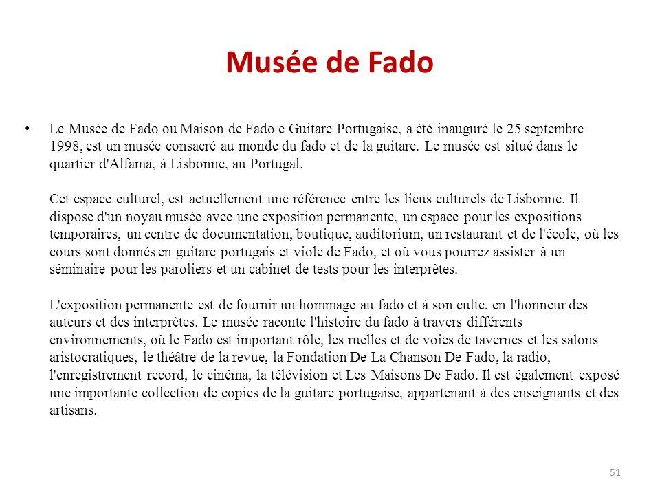 Musée de Fado Le Musée de Fado ou Maison de Fado e Guitare Portugaise, a été inauguré le 25 septembre 1998, est un musée consacré au monde du fado et de la guitare.