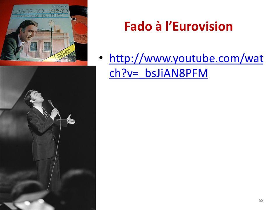 Fado à lEurovision http://www.youtube.com/wat ch v=_bsJiAN8PFM http://www.youtube.com/wat ch v=_bsJiAN8PFM 68