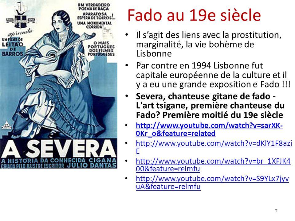 Fado au 19e siècle Il sagit des liens avec la prostitution, marginalité, la vie bohème de Lisbonne Par contre en 1994 Lisbonne fut capitale européenne de la culture et il y a eu une grande exposition e Fado !!.