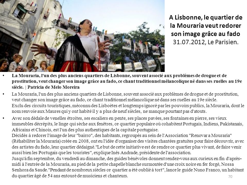 A Lisbonne, le quartier de la Mouraria veut redorer son image grâce au fado 31.07.2012, Le Parisien.
