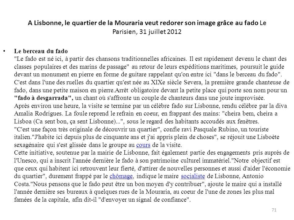 A Lisbonne, le quartier de la Mouraria veut redorer son image grâce au fado Le Parisien, 31 juillet 2012 Le berceau du fado Le fado est né ici, à partir des chansons traditionnelles africaines.