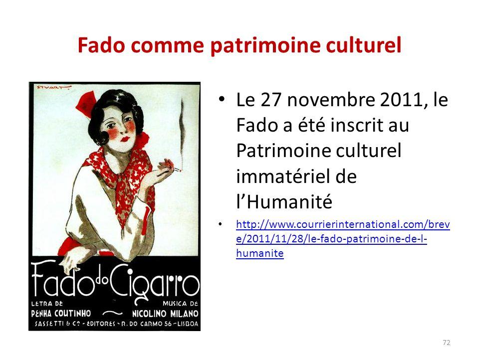 Fado comme patrimoine culturel Le 27 novembre 2011, le Fado a été inscrit au Patrimoine culturel immatériel de lHumanité http://www.courrierinternational.com/brev e/2011/11/28/le-fado-patrimoine-de-l- humanite http://www.courrierinternational.com/brev e/2011/11/28/le-fado-patrimoine-de-l- humanite 72