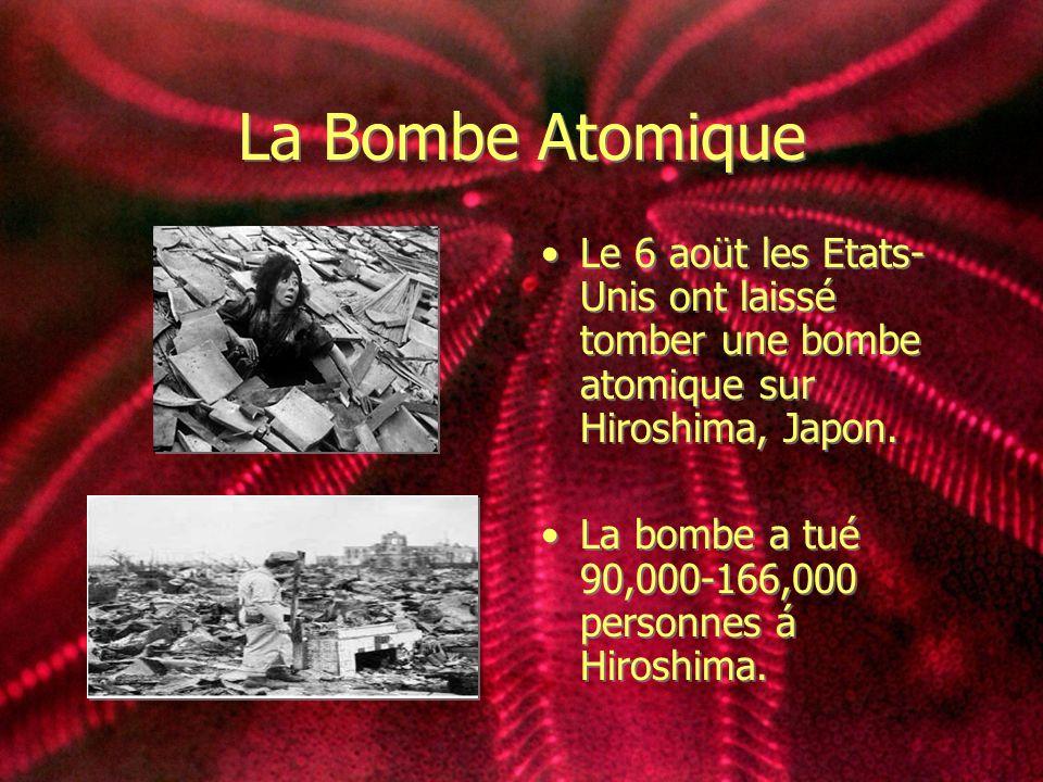 La Bombe Atomique Le 6 aoüt les Etats- Unis ont laissé tomber une bombe atomique sur Hiroshima, Japon. La bombe a tué 90,000-166,000 personnes á Hiros