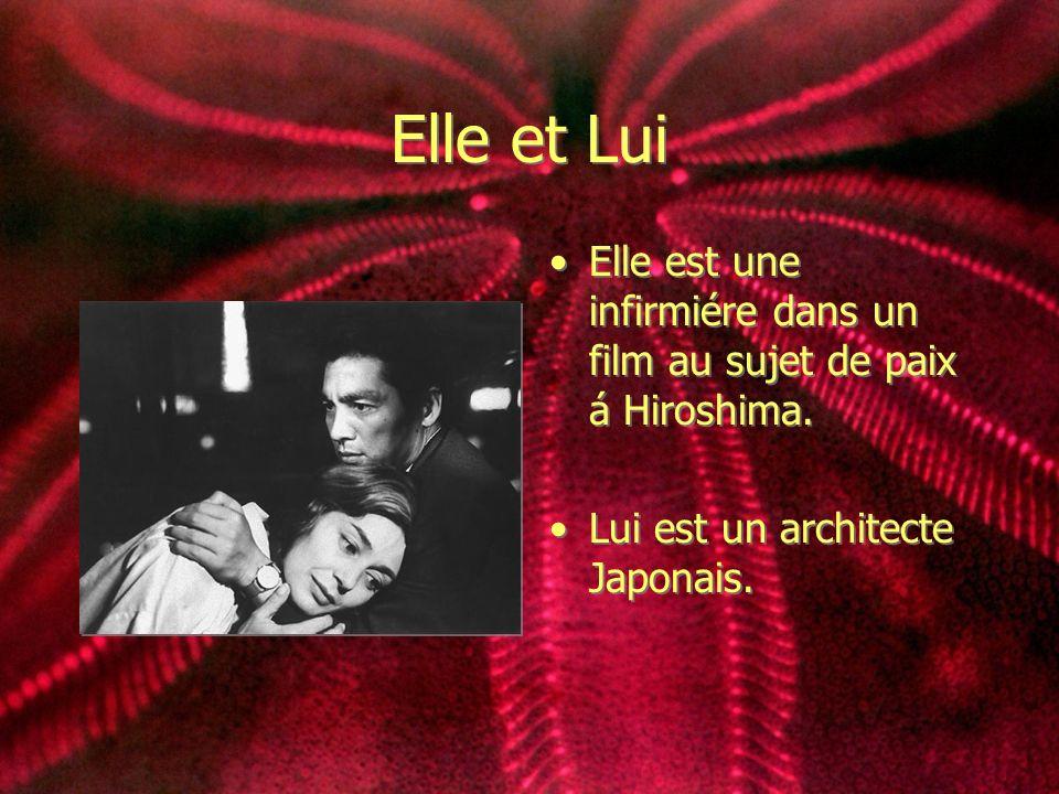 Elle et Lui Elle est une infirmiére dans un film au sujet de paix á Hiroshima. Lui est un architecte Japonais. Elle est une infirmiére dans un film au