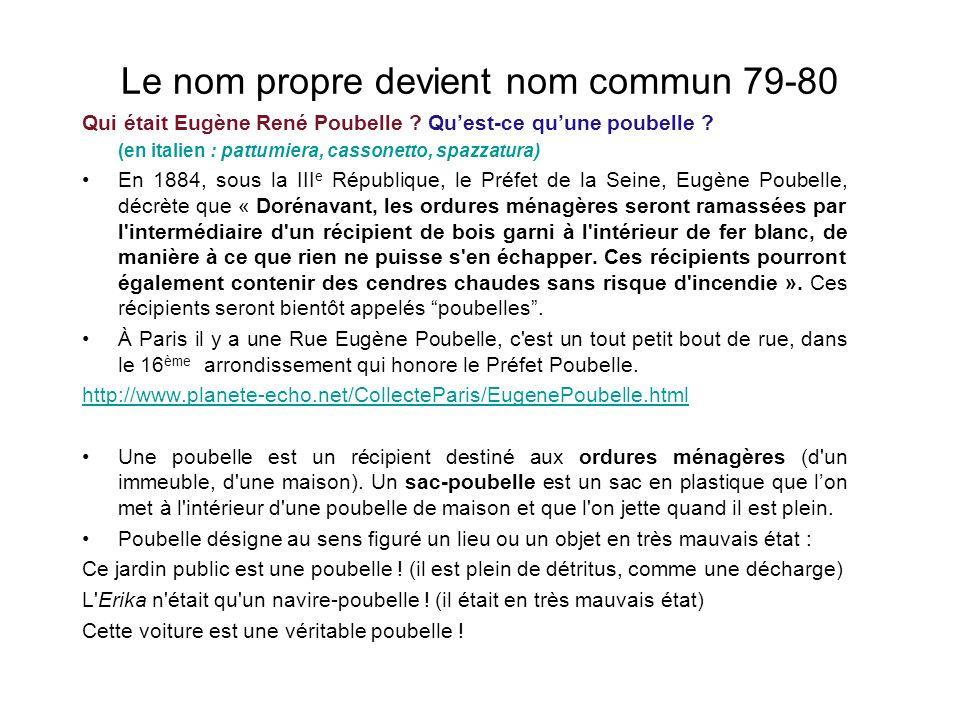 Le nom propre devient nom commun 79-80 Qui était Eugène René Poubelle .