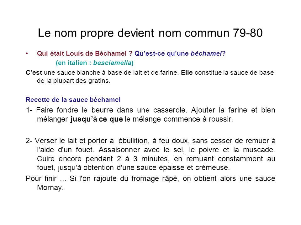 Le nom propre devient nom commun 79-80 Qui était Louis de Béchamel .
