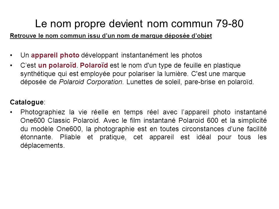 Le nom propre devient nom commun 79-80 Retrouve le nom commun issu dun nom de marque déposée dobjet Un appareil photo développant instantanément les photos Cest un polaroïd.