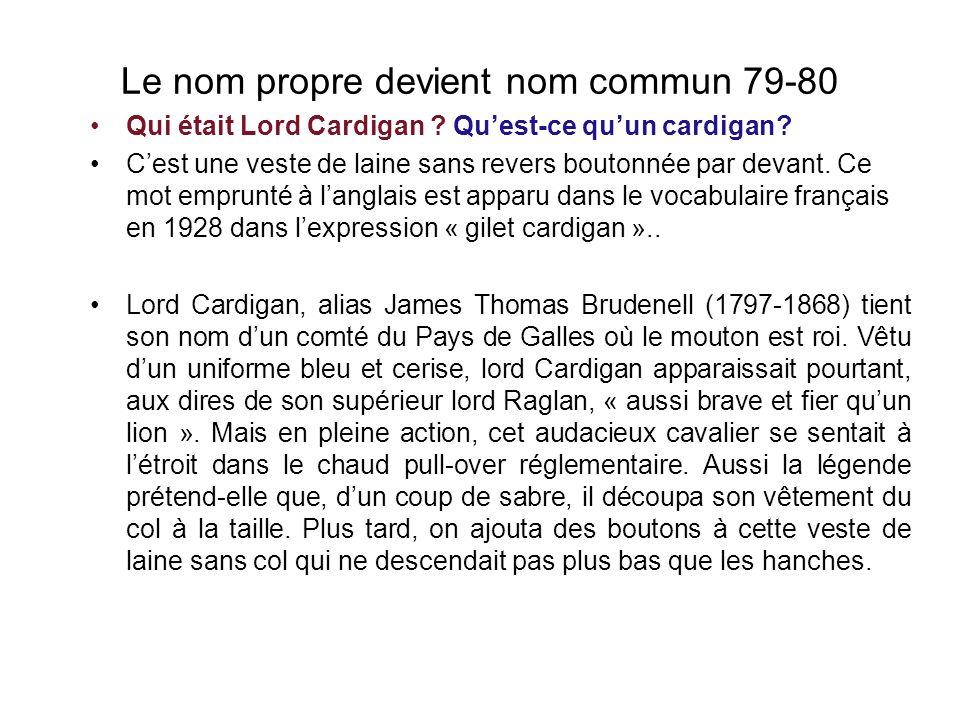 Le nom propre devient nom commun 79-80 Qui était Lord Cardigan .