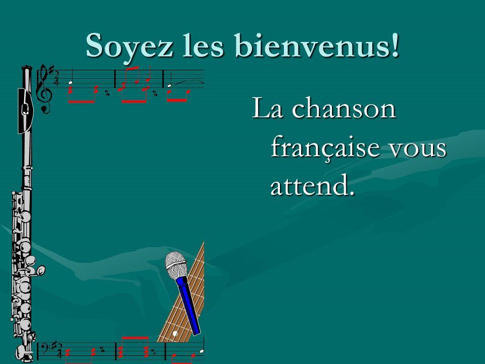Soyez les bienvenus! La chanson française vous attend.