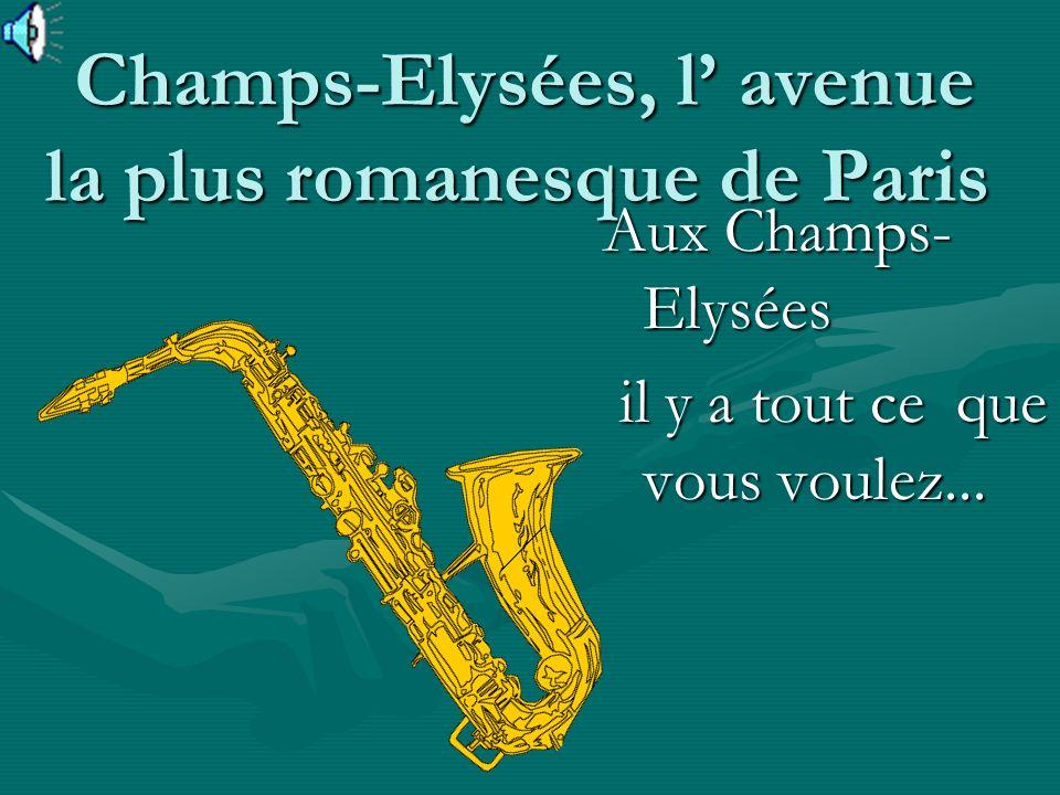 Champs-Elysées, l avenue la plus romanesque de Paris Champs-Elysées, l avenue la plus romanesque de Paris Aux Champs- Elysées il y a tout ce que vous voulez...