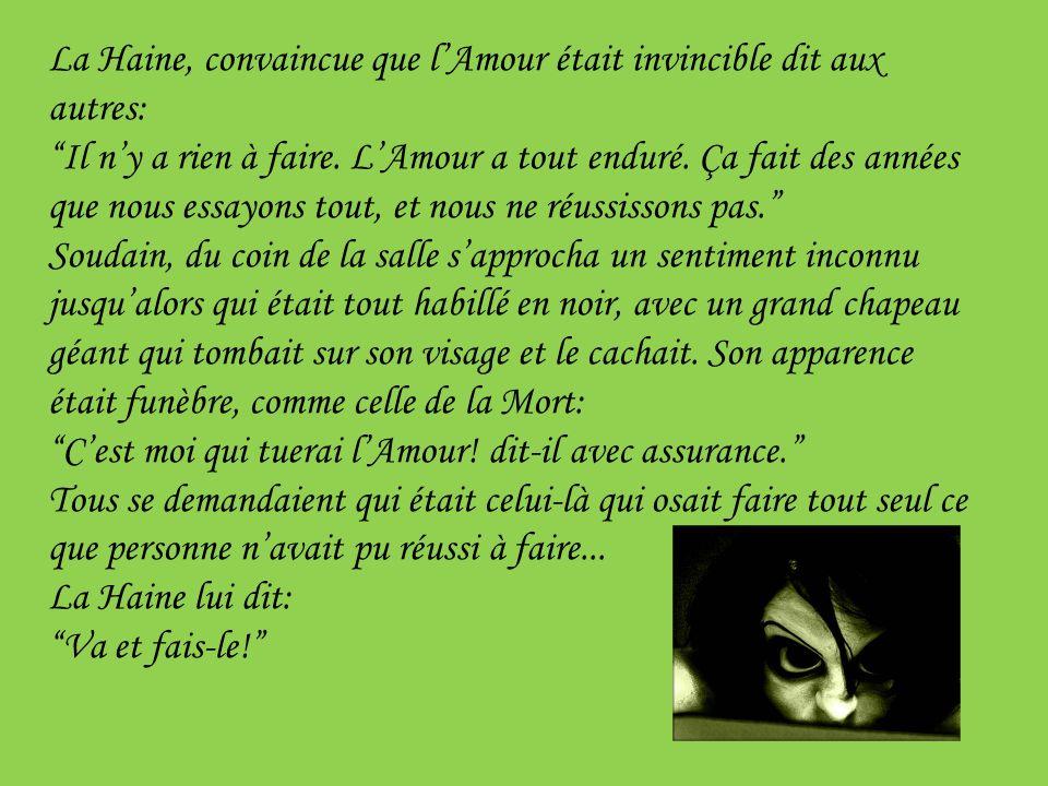 La Haine, convaincue que lAmour était invincible dit aux autres: Il ny a rien à faire.