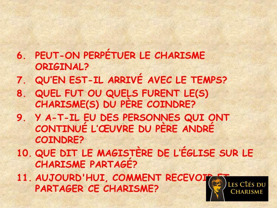 6.PEUT-ON PERPÉTUER LE CHARISME ORIGINAL. 7.QUEN EST-IL ARRIVÉ AVEC LE TEMPS.