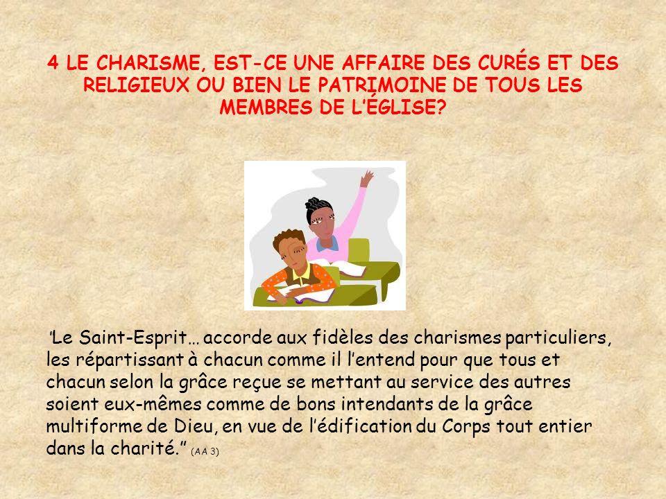 4 LE CHARISME, EST-CE UNE AFFAIRE DES CURÉS ET DES RELIGIEUX OU BIEN LE PATRIMOINE DE TOUS LES MEMBRES DE LÉGLISE.