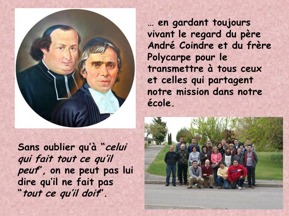 … en gardant toujours vivant le regard du père André Coindre et du frère Polycarpe pour le transmettre à tous ceux et celles qui partagent notre mission dans notre école.