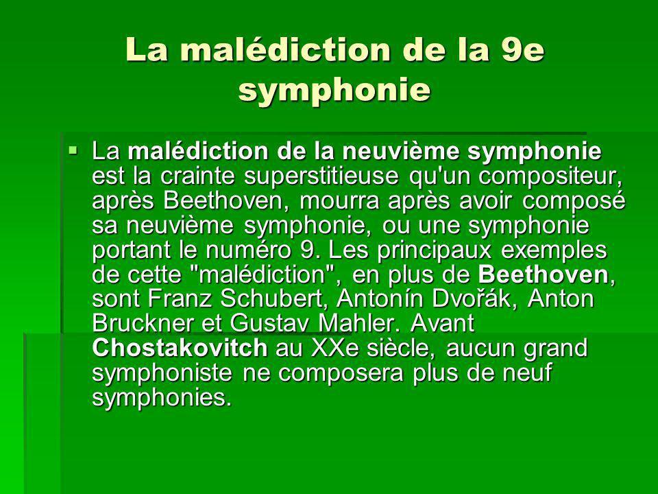La malédiction de la 9e symphonie La malédiction de la neuvième symphonie est la crainte superstitieuse qu un compositeur, après Beethoven, mourra après avoir composé sa neuvième symphonie, ou une symphonie portant le numéro 9.