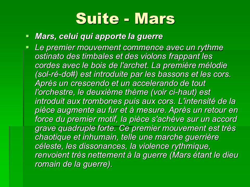 Suite - Mars Mars, celui qui apporte la guerre Mars, celui qui apporte la guerre Le premier mouvement commence avec un rythme ostinato des timbales et des violons frappant les cordes avec le bois de l archet.