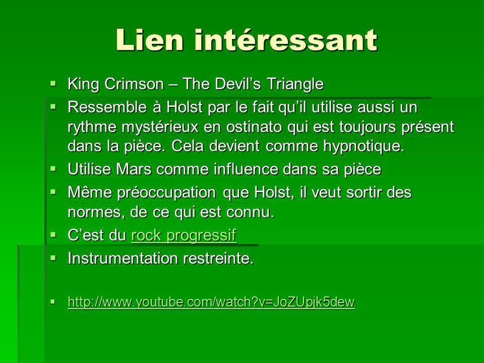 Lien intéressant King Crimson – The Devils Triangle King Crimson – The Devils Triangle Ressemble à Holst par le fait quil utilise aussi un rythme mystérieux en ostinato qui est toujours présent dans la pièce.