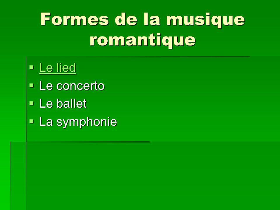 Formes de la musique romantique Le lied Le lied Le lied Le lied Le concerto Le concerto Le ballet Le ballet La symphonie La symphonie