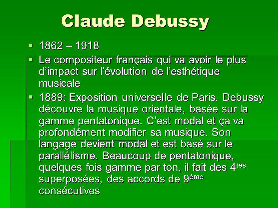 Claude Debussy 1862 – 1918 1862 – 1918 Le compositeur français qui va avoir le plus dimpact sur lévolution de lesthétique musicale Le compositeur français qui va avoir le plus dimpact sur lévolution de lesthétique musicale 1889: Exposition universelle de Paris.