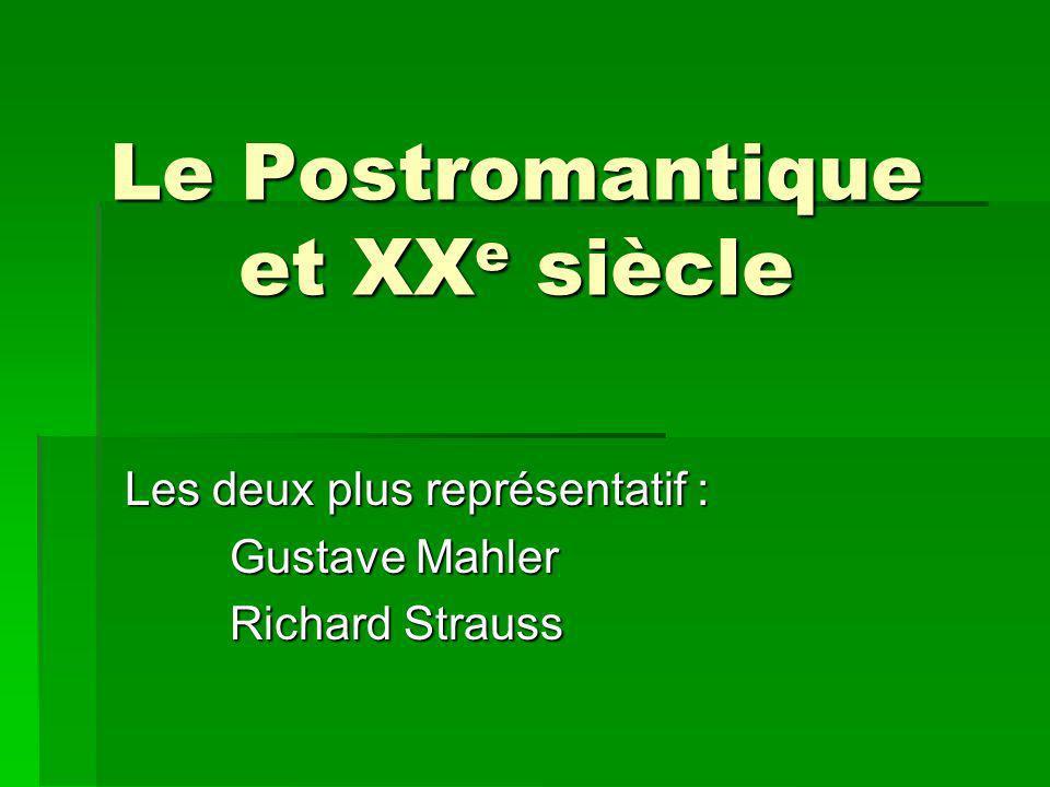 Le Postromantique et XX e siècle Les deux plus représentatif : Gustave Mahler Richard Strauss