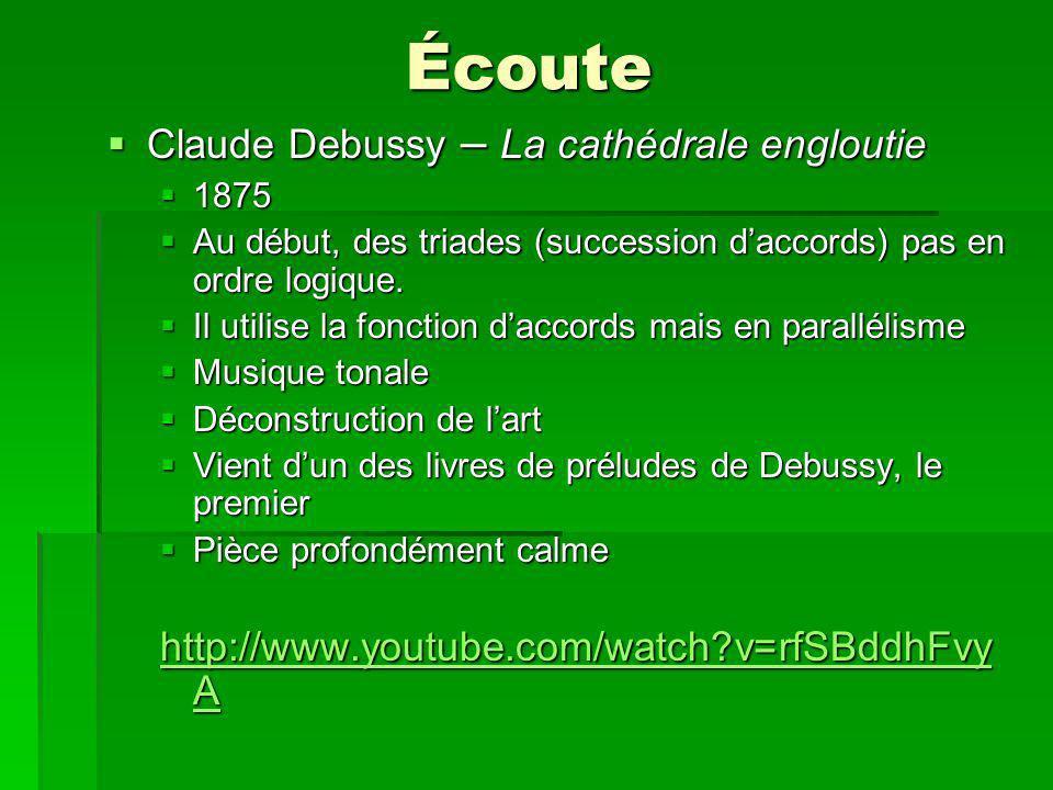Écoute Claude Debussy – La cathédrale engloutie Claude Debussy – La cathédrale engloutie 1875 1875 Au début, des triades (succession daccords) pas en ordre logique.