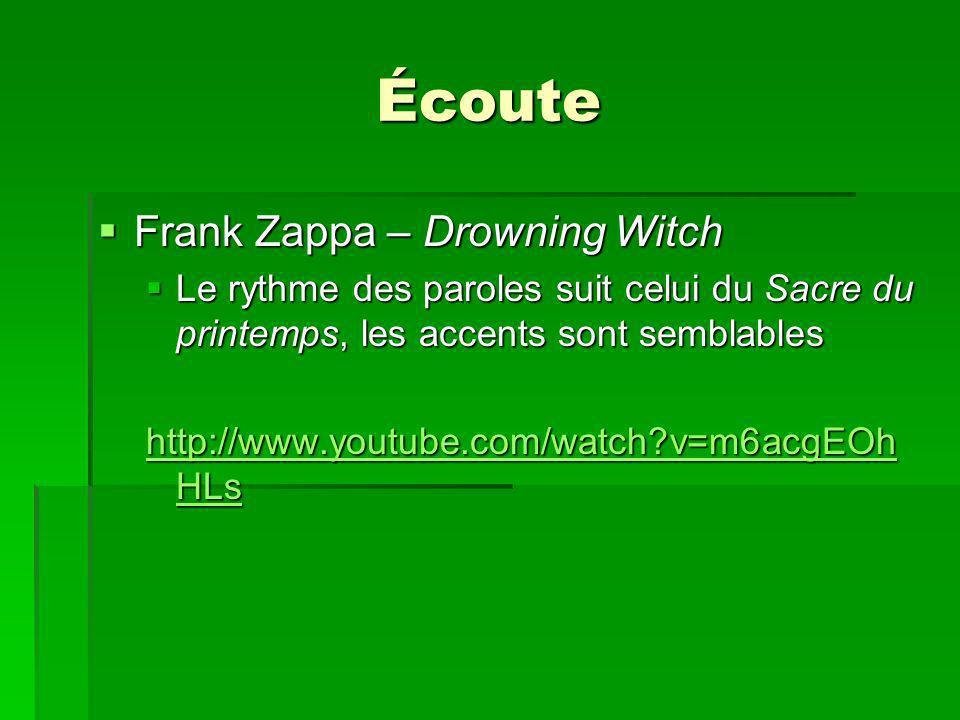 Écoute Frank Zappa – Drowning Witch Frank Zappa – Drowning Witch Le rythme des paroles suit celui du Sacre du printemps, les accents sont semblables Le rythme des paroles suit celui du Sacre du printemps, les accents sont semblables http://www.youtube.com/watch v=m6acgEOh HLs http://www.youtube.com/watch v=m6acgEOh HLs