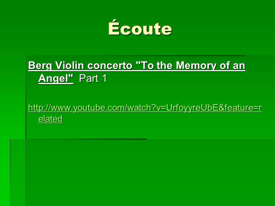 Écoute Berg Violin concerto To the Memory of an Angel Part 1 http://www.youtube.com/watch?v=UrfoyyreUbE&feature=r elated http://www.youtube.com/watch?v=UrfoyyreUbE&feature=r elated