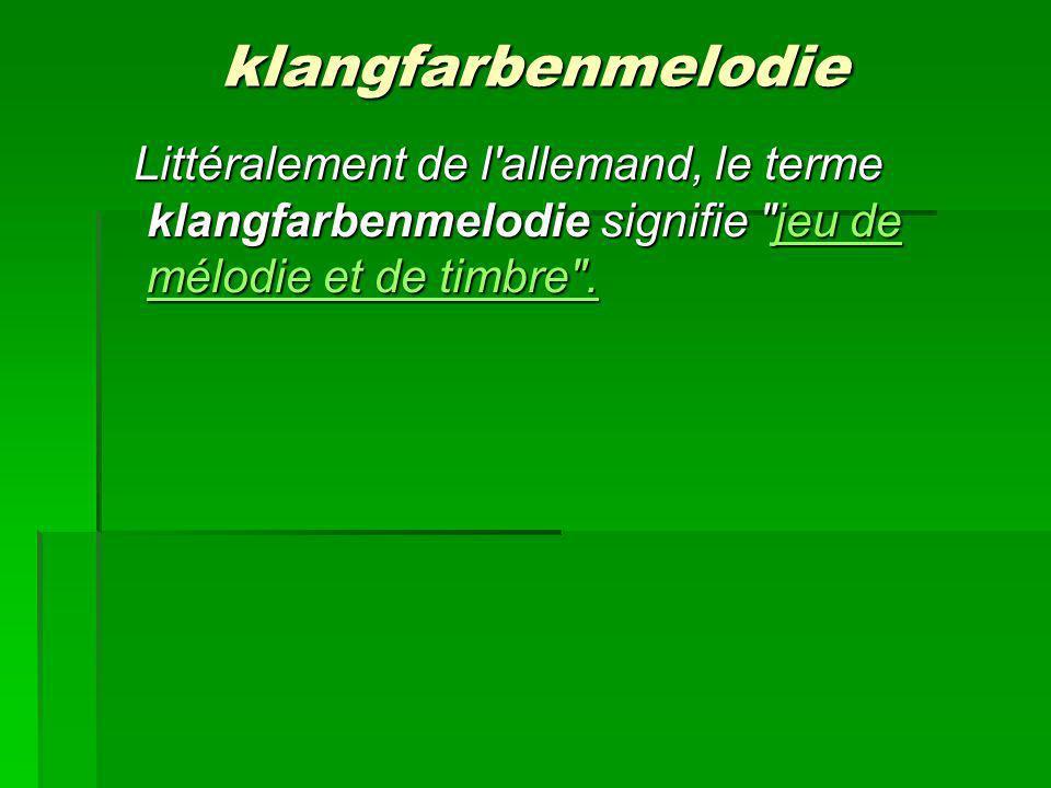 klangfarbenmelodie Littéralement de l allemand, le terme klangfarbenmelodie signifie jeu de mélodie et de timbre .