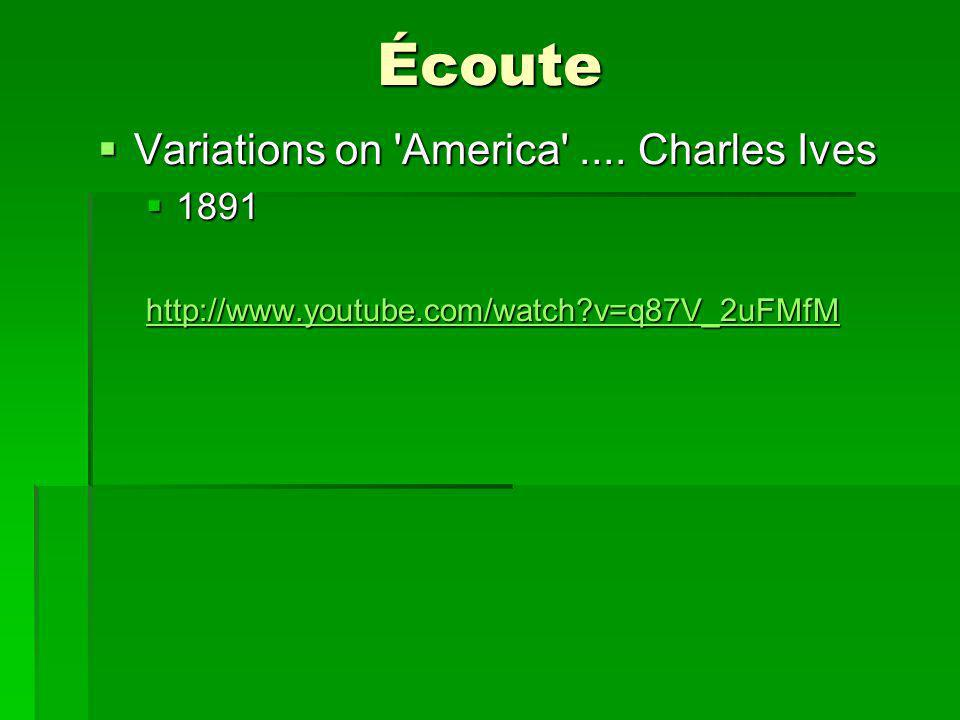 Écoute Variations on 'America'.... Charles Ives Variations on 'America'.... Charles Ives 1891 1891 http://www.youtube.com/watch?v=q87V_2uFMfM