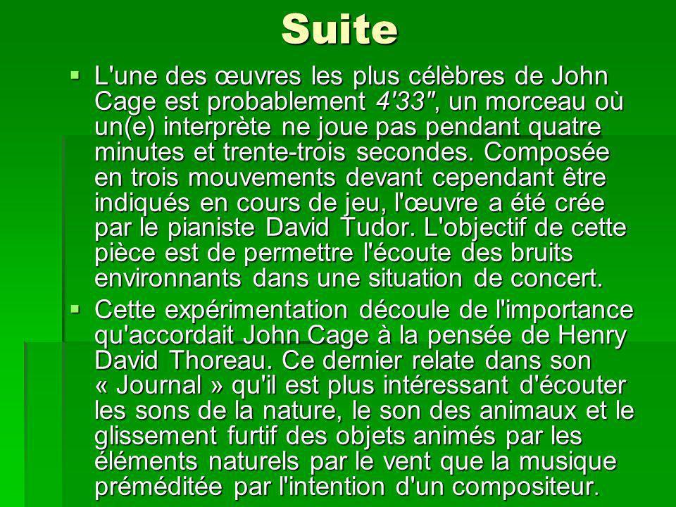 Suite L une des œuvres les plus célèbres de John Cage est probablement 433, un morceau où un(e) interprète ne joue pas pendant quatre minutes et trente-trois secondes.