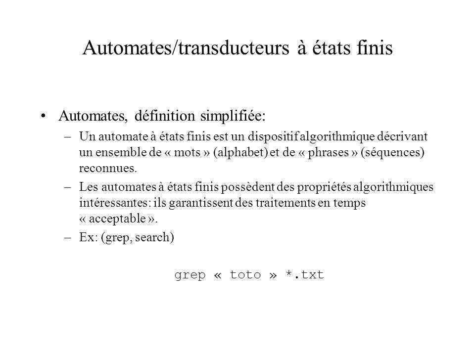 Automates/transducteurs à états finis Transducteurs, définition simplifiée: –Un transducteur à états finis est un dispositif algorithmique qui représente un ensemble de séquences en entrée et qui leur associe des séquences produites en sortie.