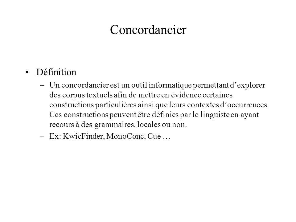 Concordancier Définition –Un concordancier est un outil informatique permettant dexplorer des corpus textuels afin de mettre en évidence certaines constructions particulières ainsi que leurs contextes doccurrences.