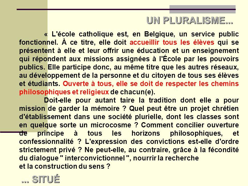 C est ce pari que fait l école catholique, en se donnant pour projet un pluralisme situé .