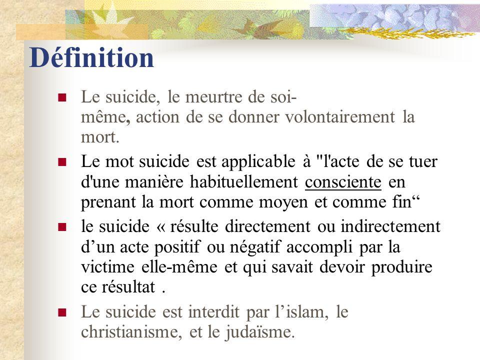 Définition Le suicide, le meurtre de soi- même, action de se donner volontairement la mort.