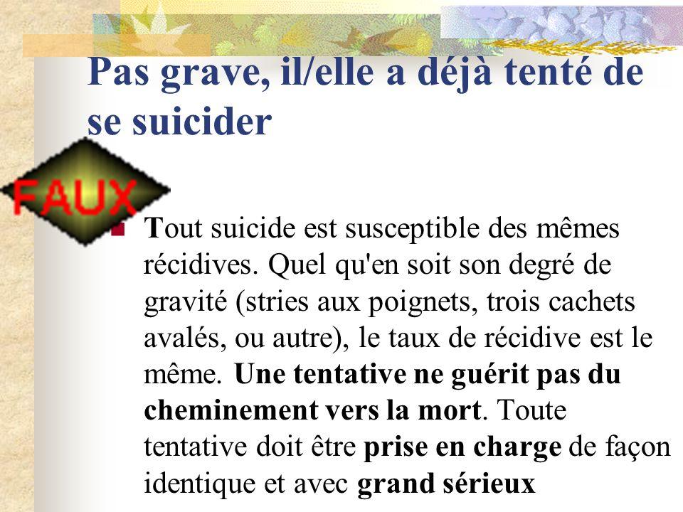 Pas grave, il/elle a déjà tenté de se suicider Tout suicide est susceptible des mêmes récidives.