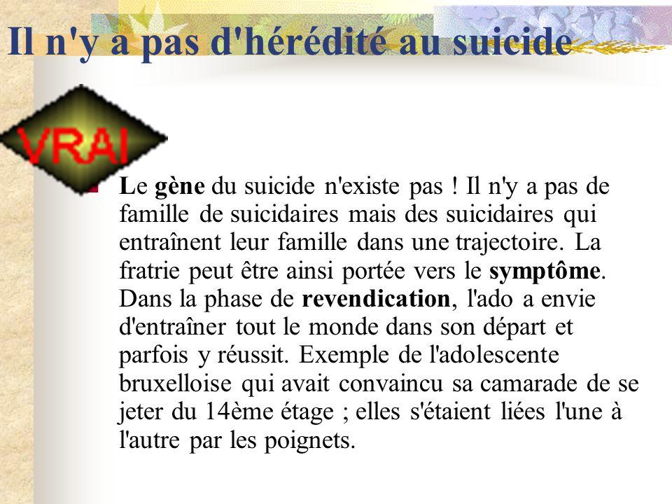 Il n y a pas d hérédité au suicide Le gène du suicide n existe pas .