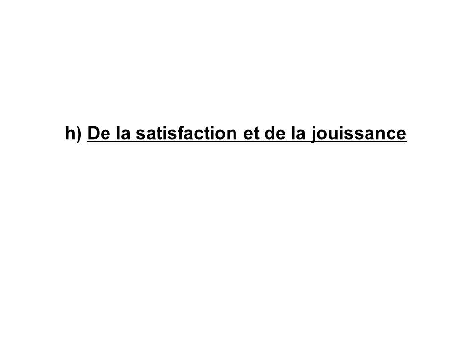 h) De la satisfaction et de la jouissance