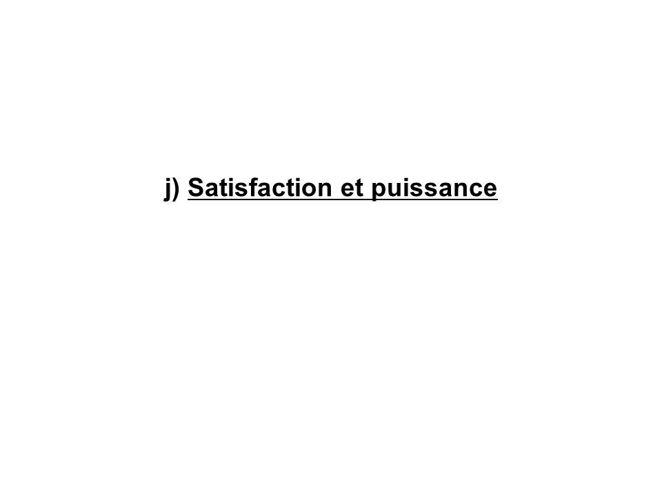 j) Satisfaction et puissance