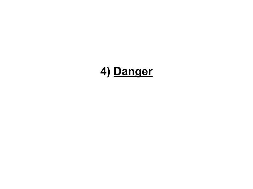 4) Danger