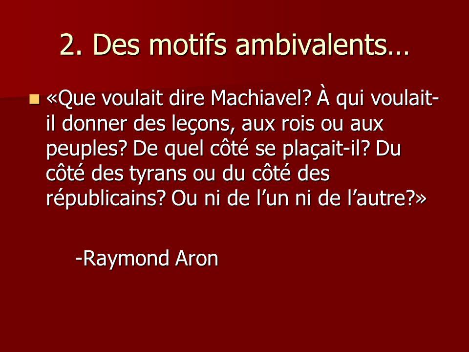 2. Des motifs ambivalents… «Que voulait dire Machiavel.