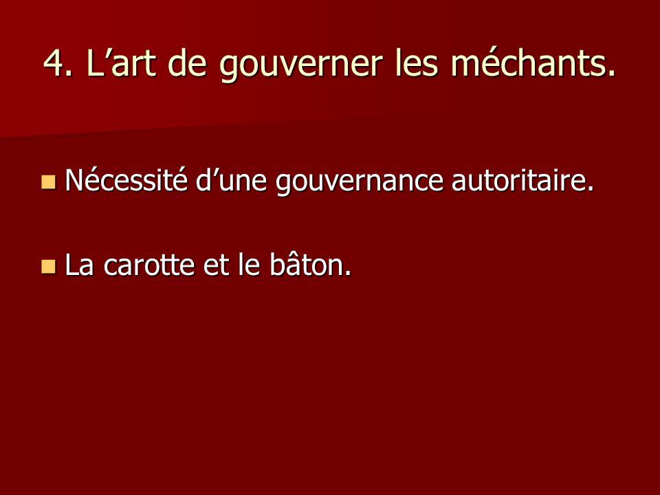 4. Lart de gouverner les méchants. Nécessité dune gouvernance autoritaire. Nécessité dune gouvernance autoritaire. La carotte et le bâton. La carotte